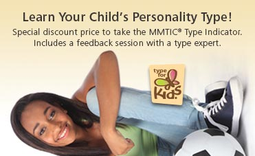 Learn Your Child's Personality Type! Special discount price to take the MMTIC Type Indicator. Includes a feedback session with a type expert